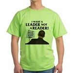 I want a leader! Green T-Shirt