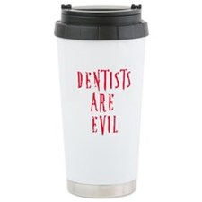 Dentists Are Evil Travel Mug