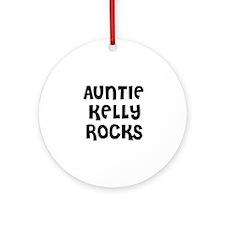 AUNTIE KELLY ROCKS Ornament (Round)