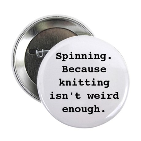 "Because Knitting Isn't Weird Enough 2.25"" Button ("