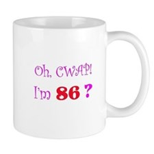 Oh, CWAP! I'm 86? Gift Mug