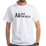 As old as the hills White T-Shirt