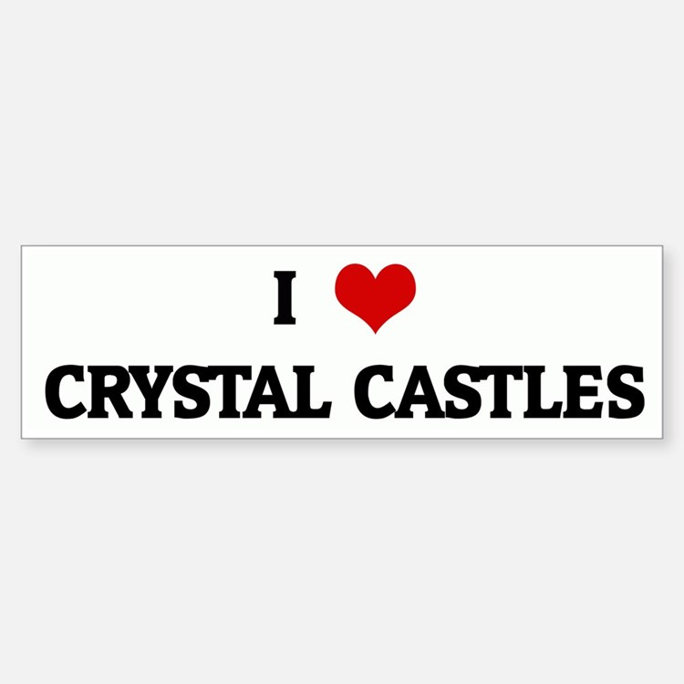 I Love CRYSTAL CASTLES Bumper Bumper Bumper Sticker