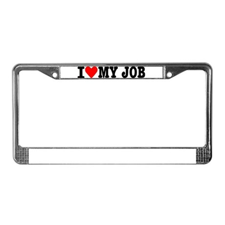 I love my job License Plate Frame