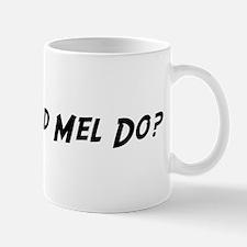 What would Mel do? Mug