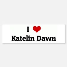 I Love Katelin Dawn Bumper Bumper Bumper Sticker