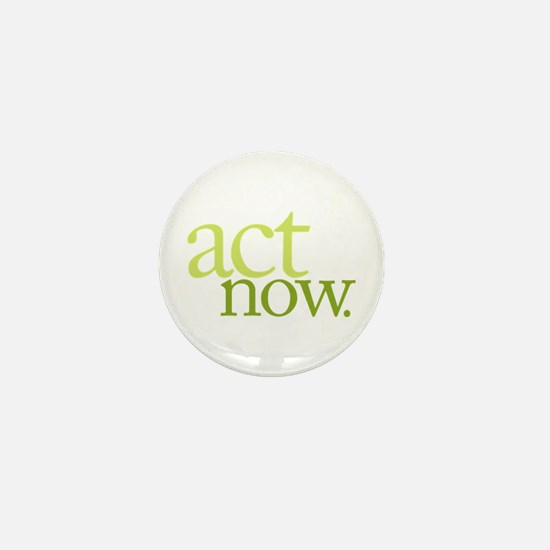 Act Now Mini Button