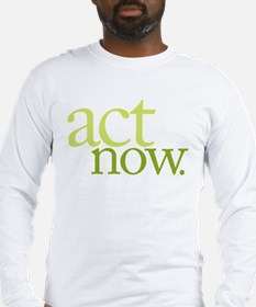 Act Now Long Sleeve T-Shirt