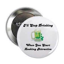 """I'll Stop Drinking When You Look Good 2.25"""" Button"""