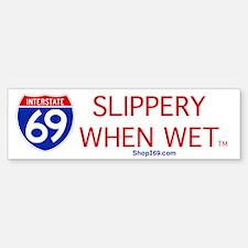 I-69 Slippery When Wet. Bumper Bumper Bumper Sticker