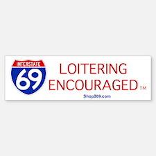I-69 Loitering Encouraged Bumper Bumper Bumper Sticker