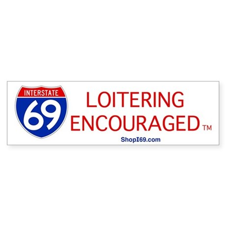 I-69 Loitering Encouraged Bumper Sticker