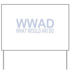 What Would Ari Do Yard Sign