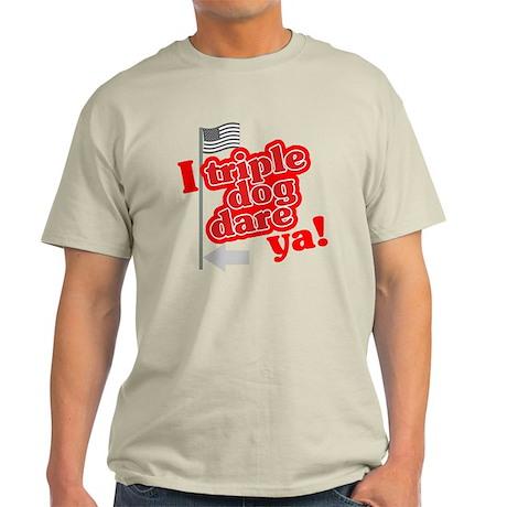 I Triple Dog Dare Ya! Light T-Shirt