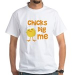 Chicks Dig Me White T-Shirt