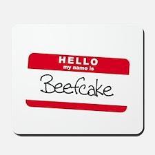 My Name is BEEFCAKE Mousepad