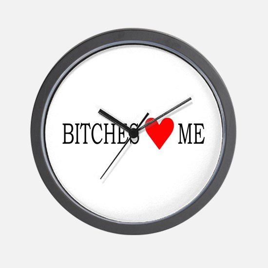 Bitches love me Wall Clock
