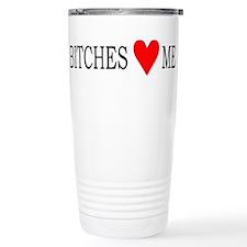 Bitches love me Travel Mug