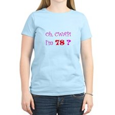 Oh, CWAP! I'm 78? Gift T-Shirt
