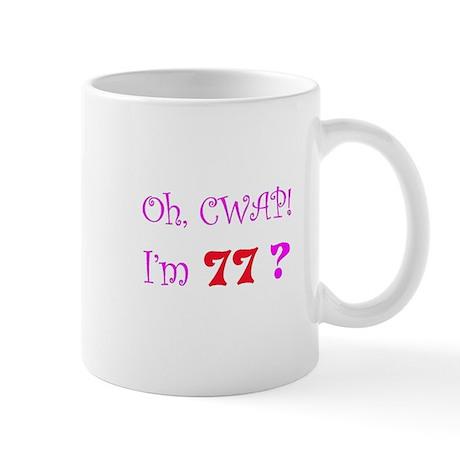 Oh, CWAP! I'm 77? Gift Mug