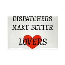 Dispatchers Make Better Lover Rectangle Magnet