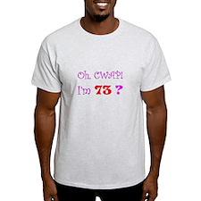 Oh, CWAP! I'm 73? Gift T-Shirt