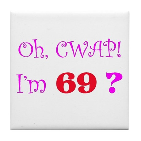Oh, CWAP! I'm 69? Gift Tile Coaster