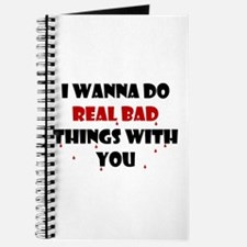 I wanna do real bad things with you Journal