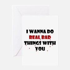 I wanna do real bad things with you Greeting Card