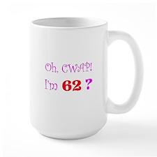 Oh, CWAP! I'm 62? Gift Mug