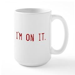 I'm On It Mug