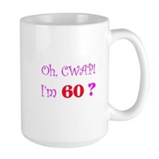 Oh, CWAP! I'm 60? Gift Mug