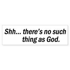 Shh ... no such thing as God Bumper Bumper Sticker