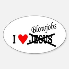 I love Blowjobs Oval Decal