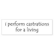 i perform castrations Bumper Bumper Bumper Sticker