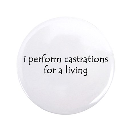 "i perform castrations 3.5"" Button (100 pack)"
