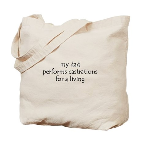 my dad performs castrations Tote Bag