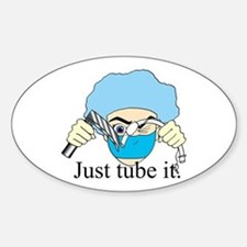 Just tube it! Oval Bumper Stickers
