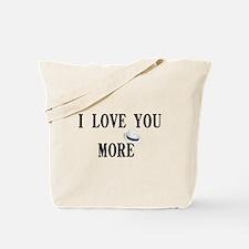 """""""I love you more"""" Tote Bag"""