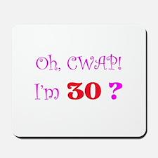 Oh, CWAP! I'm 30? Gift Mousepad