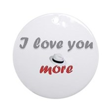 """I love you more"" Ornament (Round)"