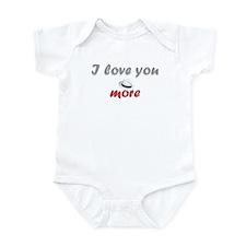 """""""I love you more"""" Infant Bodysuit"""