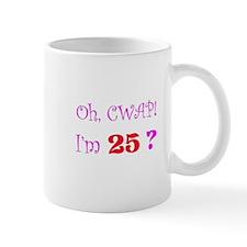 Oh, CWAP! I'm 25? Gift Mug