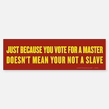 Vote Your Master Bumper Bumper Bumper Sticker