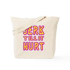 Jerk Till It HURT Tote Bag