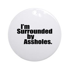 Surrounded by Assholes Ornament (Round)