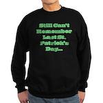 Can't Remember Last St. Patri Sweatshirt (dark)
