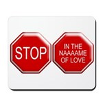 Stop in the Name of Love Mousepad