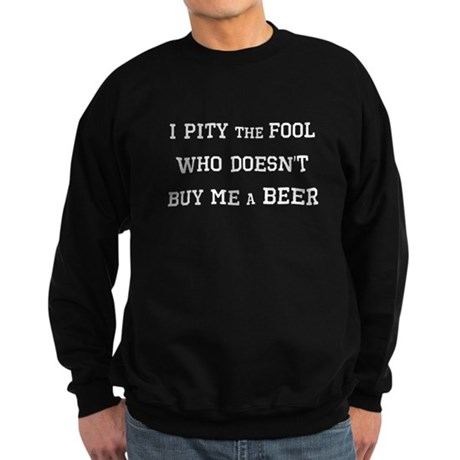 Pity the Fool (white text) Sweatshirt (dark)