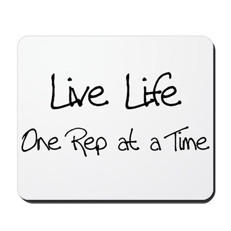 Live Life One Rep at a Time - Mousepad